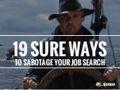 19 Sure Ways To Sabotage Your Job Search