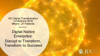 Digital Native Enterprise: Disrupt to Transform, Transform to Succeed