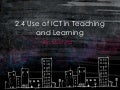 2.4 use of ict in teaching and learning