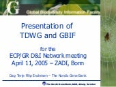 TDWG and GBIF, at European genbank ...