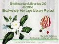 Smithsonian Libraries 2.0 and the Biodiversity Heritage Library Project