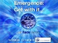 Emergence - Get with it... or fade away