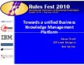 Towards unified knowledge management platform (rulefest 2010)