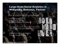 Large Scale Social Analytics on Wikipedia, Delicious, and Twitter (presented at IBM NPUC 2010)