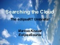 Searching The Cloud - The eclipseRT Umbrella