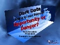 Dark Data Hiding in your Records: Opportunity or Danger?