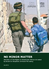 B'Tselem report: No Minor Matter Vi...