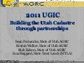 Building the Utah Cadastre Through Partnerships (UGIC 2011)