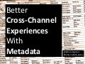 Better Cross-Channel Experiences With Metadata - Information Architecture Summit 2012