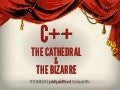 C++: The Cathedral and the Bizarre