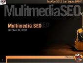 Pubcon 2012.10.16 - Multimedia SEO