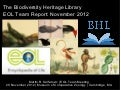 The Biodiversity Heritage Library: EOL Team Report: November 2012