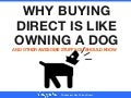 Why Buying Direct Is Like Owning A Dog (and other awesome stuff)