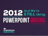 2012 and We're STILL Using PowerPoi...
