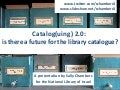 Cataloging 2.0: is there a future for the library catalogue?
