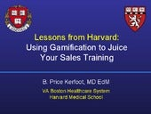Lessons from Harvard:  Using Gamification to Juice Your Sales Training by Dr. Price Kerfoot, MD EdM