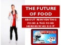 The Future of Food. About reinventing food & the food heroes who do that