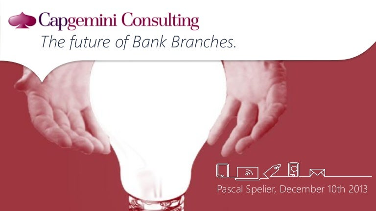 20131210 presentation the future of branches v1.0 slideshare
