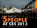 The 5 Types of People at CES 2013 (And How Brands Can Reach Them)