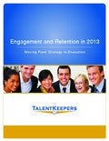 2013 Engagement and Retention in 2013 by TalentKeepers