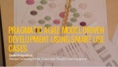 Pragmatic agile model driven development using smart use cases