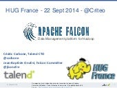 Apache Falcon : 22 Sept 2014 for Hadoop User Group France (@Criteo)
