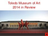 Toledo Museum of Art 2014 Year in Review