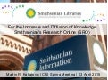 For the Increase and Diffusion of Knowledge: The Smithsonian's Research Online (SRO), Supporting Smithsonian Institution's Plan to Provide Increased Public Access to Federally Funded Publications and Digital Research Materials