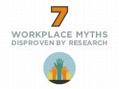 Seven Workplace Myths Disproven by Research