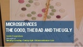 Microservices. The good the bad and the ugly