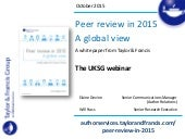 UKSG webinar: Peer review in 2015: a global view - Key findings from the Taylor & Francis white paper with Elaine Devine and Will Frass, Taylor & Francis