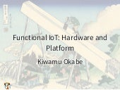 Functional IoT: Hardware and Platform