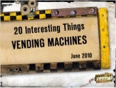 20 Interesting Things: Vending Mach...