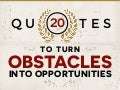 20 Quotes To Turn Your Obstacles Into Opportunities