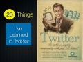 20 Things I Learned in Twitter