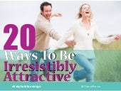 20 Ways To Be Irresistibly Attractive