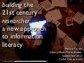 Building the 21st Century Researcher: A New Approach to Information Literacy
