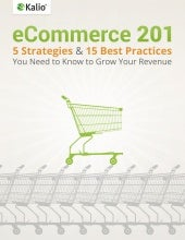 eCommerce 201: 5 Strategies & 15 Best Practices You Need to Know to Grow Your Revenue