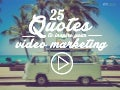 25 Quotes to Inspire your Video Marketing