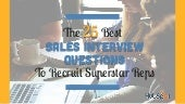 25 Sales Interview Questions to Recruit Superstar Reps