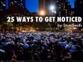 25 Ways to Get Noticed