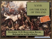 XXV On The Edge of The End
