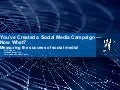 You've Created a Social Media Campaign - Now What? Measuring the success of social media
