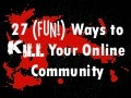 27 (Fun!) Ways to Kill Your Online Community at South by Southwest Interactive 2011
