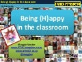 Being (H)appy in the classroom
