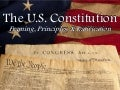 The U.S. Constitution:  Framing, Principles, & Ratification
