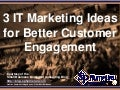 3 IT Marketing Ideas for Better Customer Engagement (Slides)