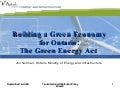 Ministry of Energy - Building a Green Economy for Ontario:The Green Energy Act - Ontario Clean Technology Business to Business Seminar