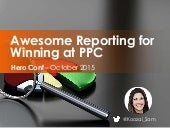 Awesome Reporting for Winning at PPC #HeroConf