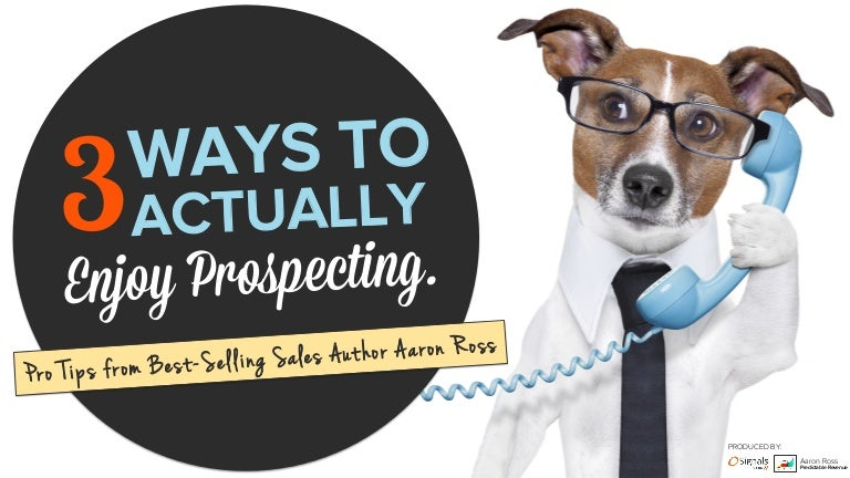 3 Ways To Actually Enjoy Prospecting